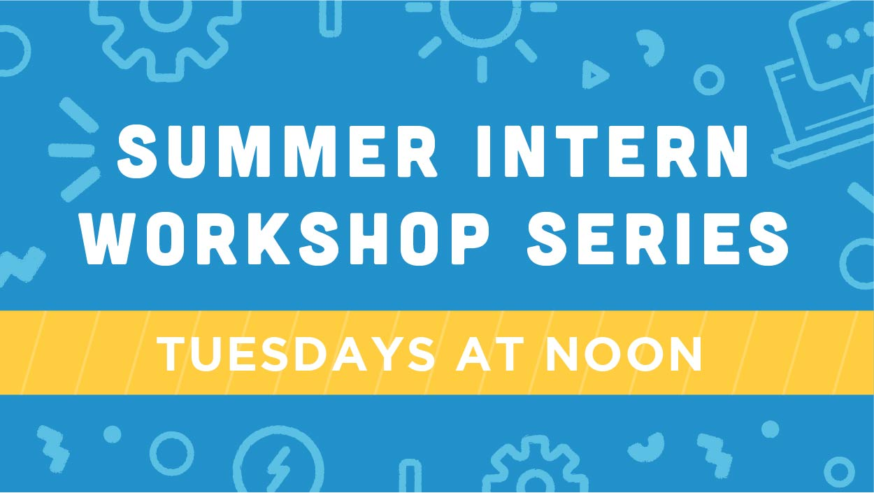 "2020 Summer Intern Professional Development Series Thumbnail. Blue background with ""Summer Intern Workshop Series Tuesdays at Noon"" written on it."
